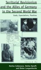 Territorial Revisionism and the Allies of Germany in the Second World War ebook by Marina Cattaruzza,Stefan Dyroff,Dieter Langewiesche