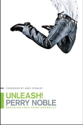 Unleash! - Breaking Free from Normalcy ebook by Perry Noble