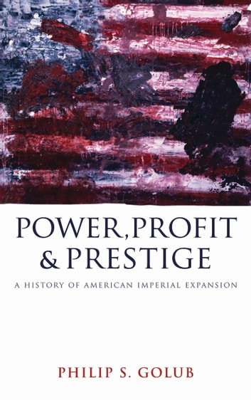 Power, Profit and Prestige - A History of American Imperial Expansion ebook by Philip S. Golub