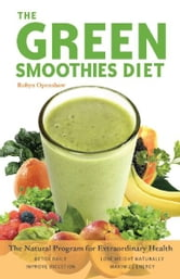 Green Smoothies Diet - The Natural Program for Extraordinary Health ebook by Robyn Openshaw