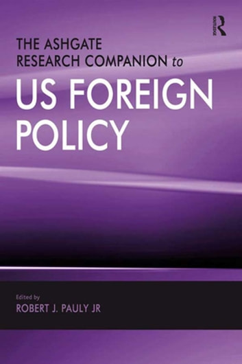 The Ashgate Research Companion to US Foreign Policy ebook by Robert J. Pauly,Jr.