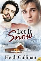 Let it Snow ebook by Heidi Cullinan
