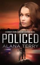 Policed - Bestselling Christian Fiction ebook by Alana Terry