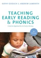 Teaching Early Reading and Phonics - Creative Approaches to Early Literacy ebook by Kathy Goouch, Andrew Lambirth