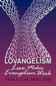 Lovangelism - Love Makes Evangelism Work ebook by Mark F. Carr