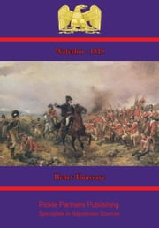 1815 — Waterloo [Illustrated Edition] ebook by Henry Houssaye,S. R. Willis