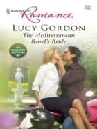 The Mediterranean Rebel's Bride ebook by Lucy Gordon