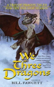 We Three Dragons - A Trio of Dragon Tales for the Holiday Season ebook by Ed Greenwood,James M. Ward,Jeff Grubb