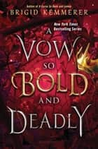 A Vow So Bold and Deadly ebook by Brigid Kemmerer