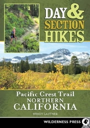 Day & Section Hikes Pacific Crest Trail: Northern California ebook by Wendy Lautner