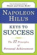Napoleon Hill's Keys to Success ebook by Napoleon Hill