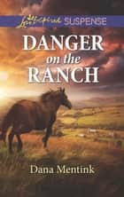 Danger On The Ranch (Mills & Boon Love Inspired Suspense) (Roughwater Ranch Cowboys) ebook by Dana Mentink