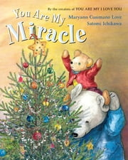 You Are My Miracle ebook by Maryann Cusimano Love,Satomi Ichikawa