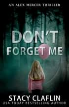 Don't Forget Me ebook by Stacy Claflin