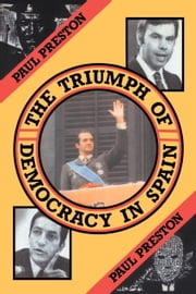 The Triumph of Democracy in Spain ebook by Preston, Paul