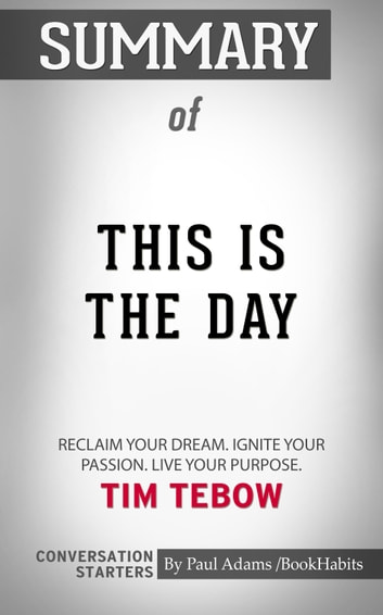 Summary of This Is the Day: Reclaim Your Dream  Ignite Your Passion  Live  Your Purpose