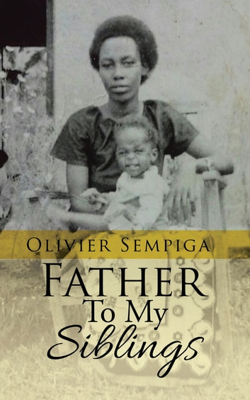 Father to My Siblings ebook by Olivier Sempiga