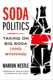 Soda Politics: Taking on Big Soda (and Winning) ebook by Marion Nestle,Mark Bittman,Neal Baer