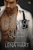 His Bedpost Queen ebook by Lena Hart