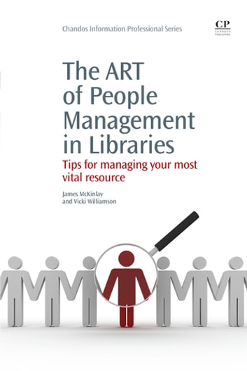 The Art of People Management in Libraries - Tips for Managing your Most Vital Resource eBook by James McKinlay,Vicki Williamson