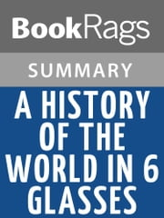 A History of the World in 6 Glasses by Tom Standage l Summary & Study Guide ebook by BookRags
