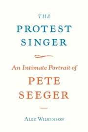 The Protest Singer ebook by Alec Wilkinson