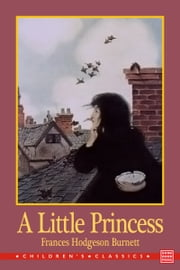 A Little Princess: Being the Whole Story of Sara Crewe Now Being Told for the First Time ebook by Frances Hodgson Burnett