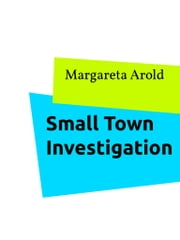 Small Town Investigation ebook by Margareta Arold