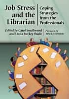 Job Stress and the Librarian - Coping Strategies from the Professionals ebook by Linda Burkey Wade