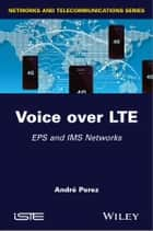 Voice over LTE - EPS and IMS Networks ebook by André Pérez