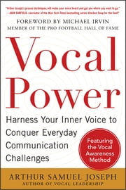 Vocal Power: Harness Your Inner Voice to Conquer Everyday Communication Challenges, with a foreword by Michael Irvin ebook by Arthur Samuel Joseph
