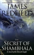 The Secret of Shambhala - In Search of the Eleventh Insight ebook by James Redfield