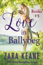 Love in Ballybeg - Books 1-5 電子書籍 by Zara Keane