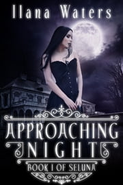 Approaching Night - Book I of Seluna ebook by Ilana Waters