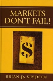 Markets Don't Fail! ebook by Brian P. Simpson