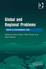 Global and Regional Problems - Towards an Interdisciplinary Study ebook by Professor Sami Moisio,Professor Vilho Harle,Professor Pami Aalto,Professor Timothy M Shaw