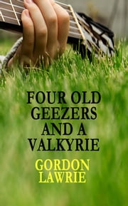 Four Old Geezers And A Valkyrie ebook by Gordon Lawrie