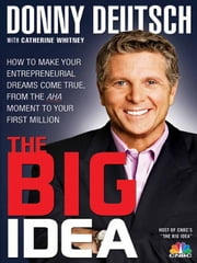 The Big Idea - How to Make Your Entrepreneurial Dreams Come True, from the Aha Moment to Your First Million ebook by Donny Deutsch
