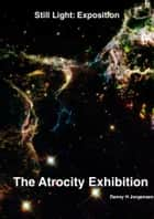 The Atrocity Exhibition ebook by Danny Jorgensen