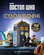 Doctor Who: The Official Cookbook - 40 Wibbly-Wobbly Timey-Wimey Recipes ebook by Joanna Farrow