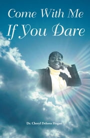 Come With Me If You Dare ebook by Dr. Cheryl Delores Hogan