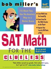 Bob Miller's SAT Math for the Clueless, 2nd ed: The Easiest and Quickest Way to Prepare for the New SAT Math Section ebook by Miller, Bob