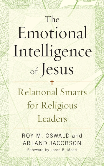 The Emotional Intelligence of Jesus - Relational Smarts for Religious Leaders ebook by Roy M. Oswald,Arland Jacobson