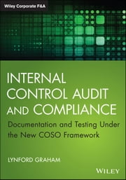 Internal Control Audit and Compliance - Documentation and Testing Under the New COSO Framework ebook by Lynford Graham