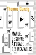 Manuel de survie à l'usage des incapables ebook by Thomas GUNZIG