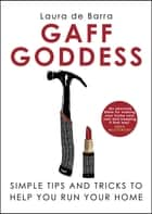 Gaff Goddess - Simple Tips and Tricks to Help You Run Your Home ebook by Laura de Barra