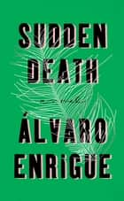 Sudden Death ebook by Álvaro Enrigue,Natasha Wimmer