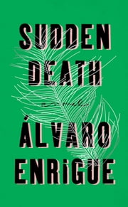 Sudden Death - A Novel ebook by Álvaro Enrigue,Natasha Wimmer