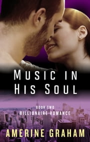 Billionaire Romance: Music in His Soul - (Feel the Music Book 2) ebook by Amerine Graham