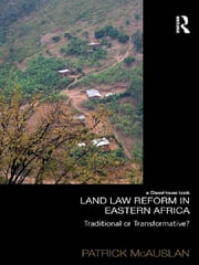 Land Law Reform in Eastern Africa: Traditional or Transformative? - A critical review of 50 years of land law reform in Eastern Africa 1961 – 2011 ebook by Patrick McAuslan